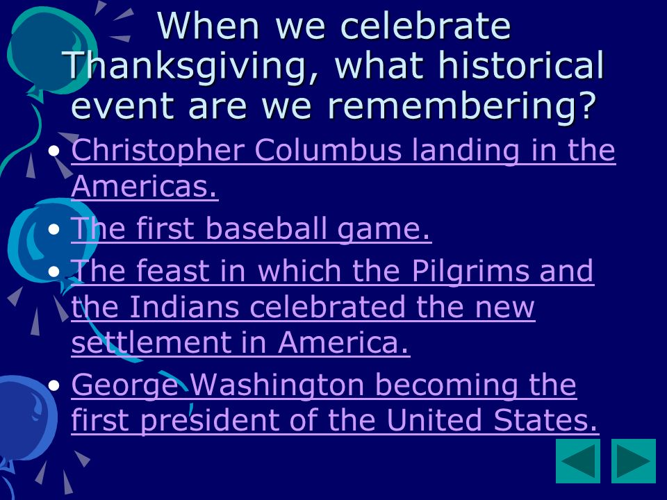 When we celebrate Thanksgiving, what historical event are we remembering.