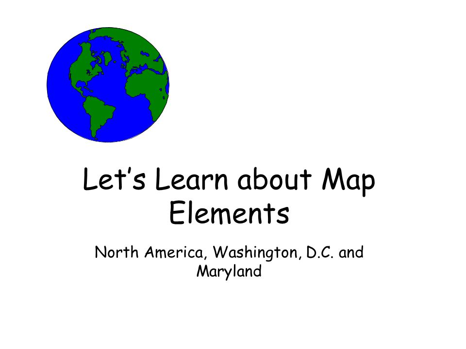 Lets Learn about Map Elements North America, Washington, D.C. and Maryland