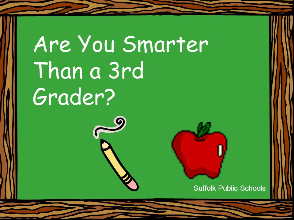 Are You Smarter Than a 3rd Grader Suffolk Public Schools