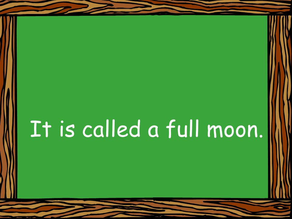 It is called a full moon.