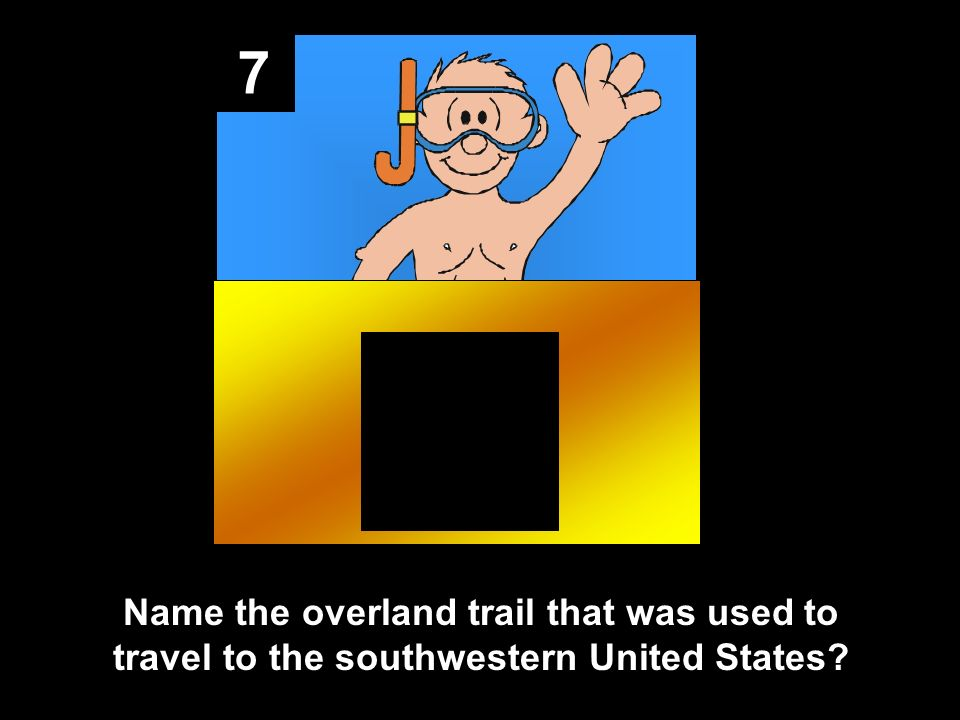7 Name the overland trail that was used to travel to the southwestern United States