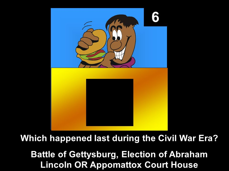 6 Which happened last during the Civil War Era.