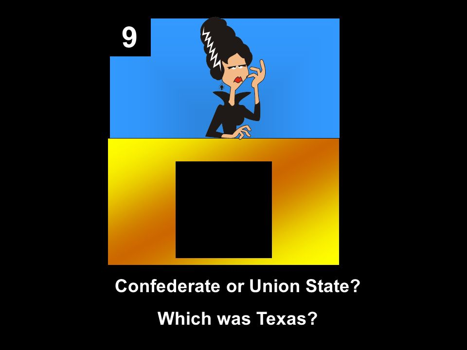 9 Confederate or Union State Which was Texas