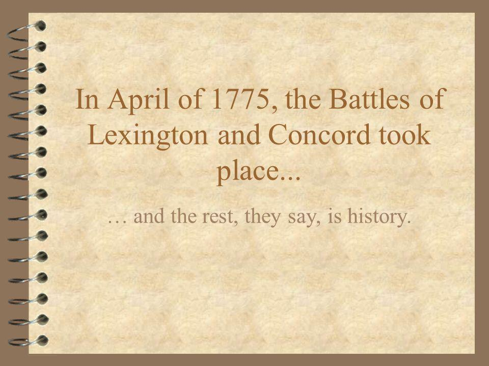 In April of 1775, the Battles of Lexington and Concord took place...