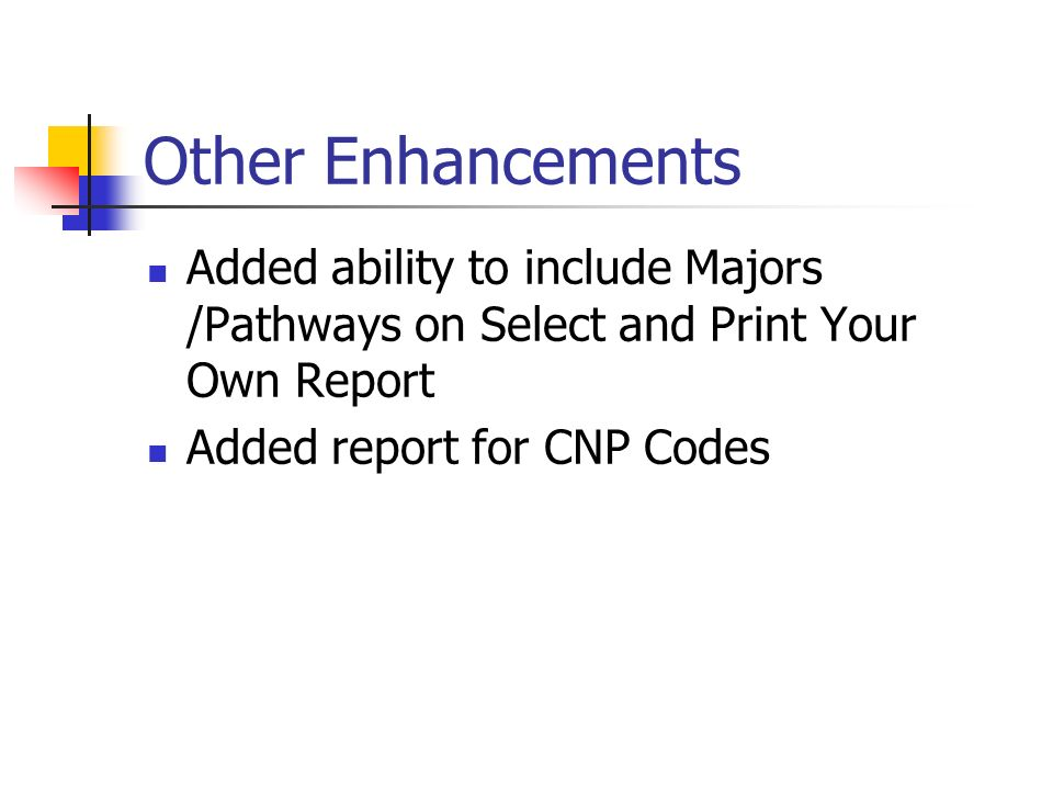 Other Enhancements Added ability to include Majors /Pathways on Select and Print Your Own Report Added report for CNP Codes