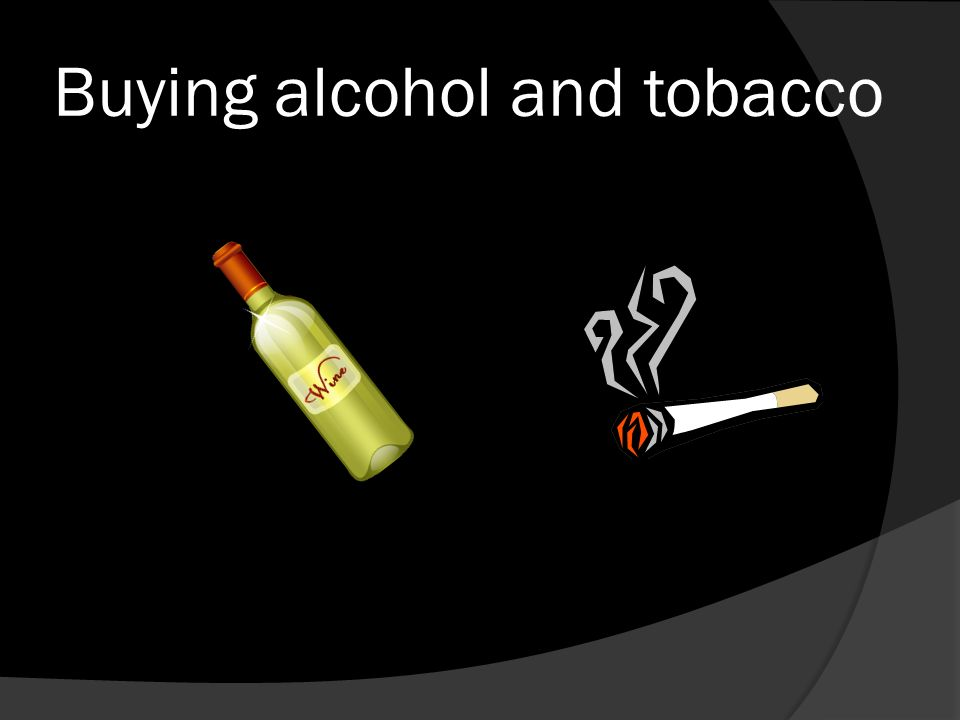 Buying alcohol and tobacco