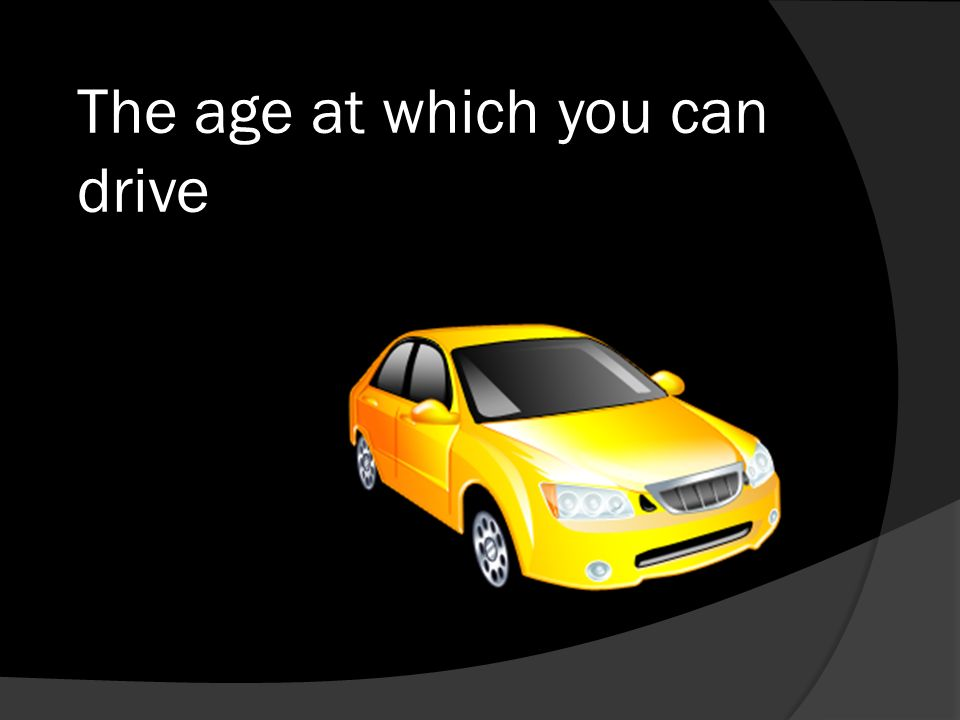 The age at which you can drive
