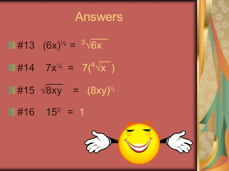Answers #8 12x 5 = 3x 2 4x 3 #9 ( ) 2 = #10 2(3a 4 ) 2 = 18a 8 _6_ #11 6a -3 = a 3 _1_ #12 (4x) -2 = 16x 2 Click when ready 3 4a _9_ 16a 2