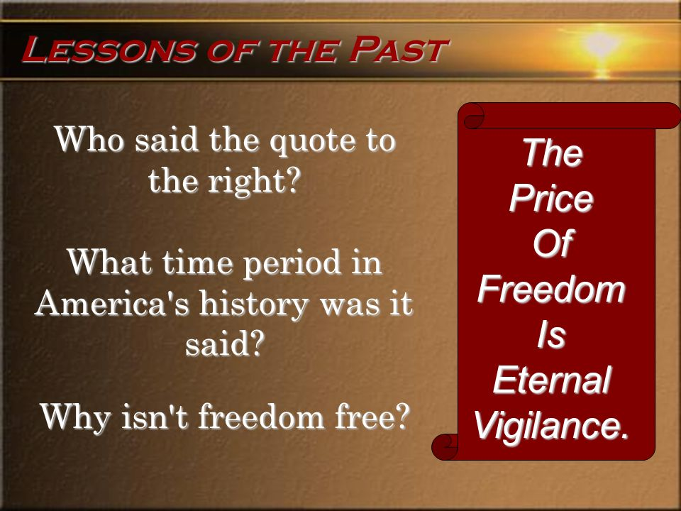Who said the quote to the right. What time period in America s history was it said.