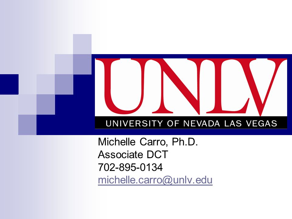 Michelle Carro, Ph.D. Associate DCT 702-895-0134 michelle.carro@unlv.edu