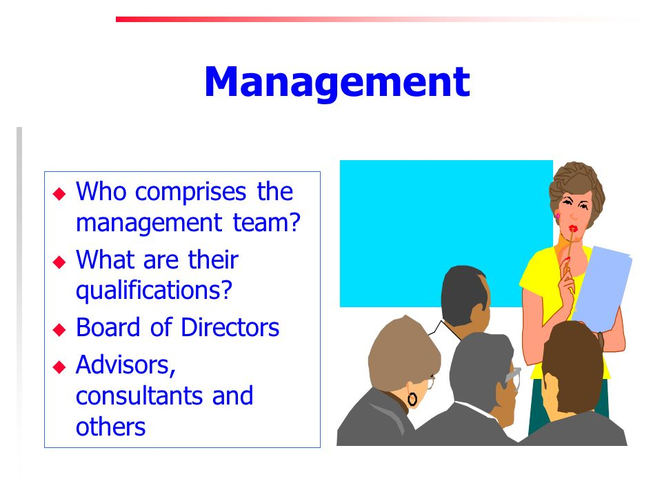Management u Who comprises the management team. u What are their qualifications.