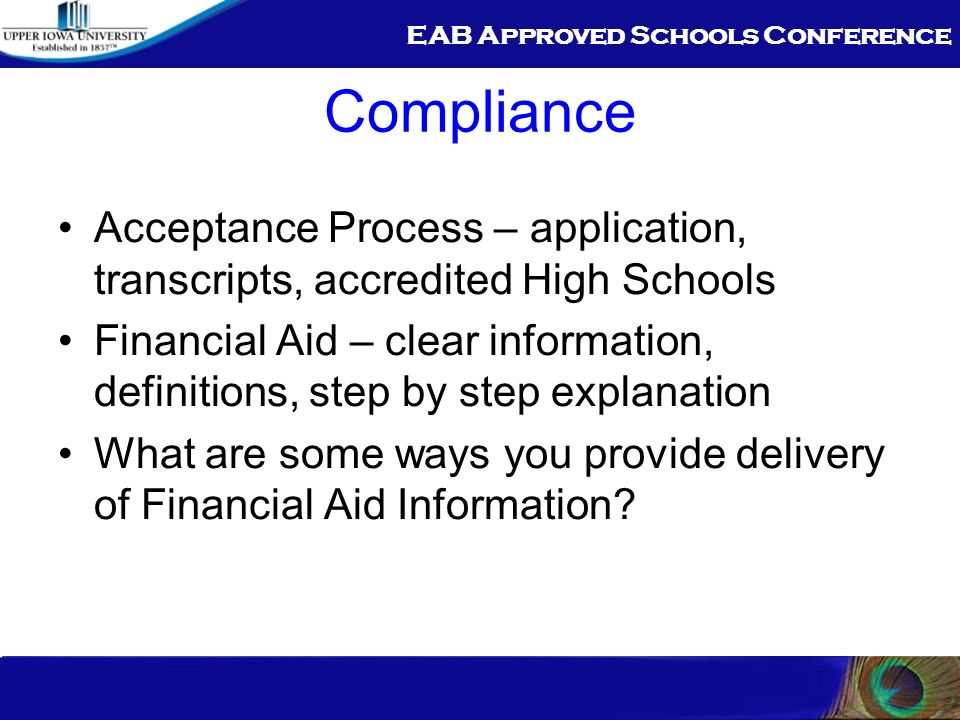 EAB Approved Schools Conference Compliance Acceptance Process – application, transcripts, accredited High Schools Financial Aid – clear information, definitions, step by step explanation What are some ways you provide delivery of Financial Aid Information