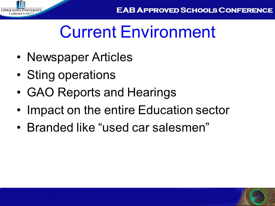 EAB Approved Schools Conference Current Environment Newspaper Articles Sting operations GAO Reports and Hearings Impact on the entire Education sector Branded like used car salesmen