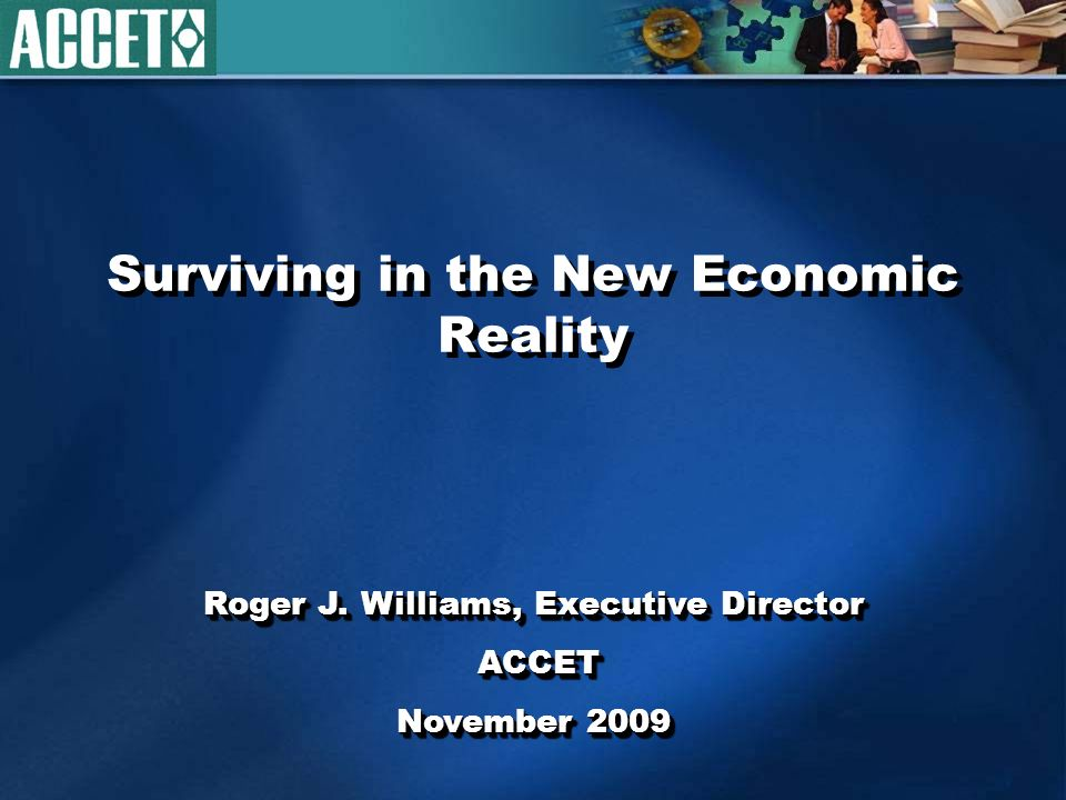 Surviving in the New Economic Reality Roger J.