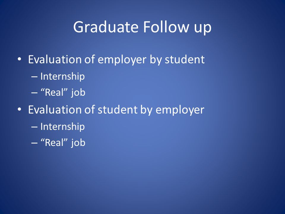 Graduate Follow up Evaluation of employer by student – Internship – Real job Evaluation of student by employer – Internship – Real job
