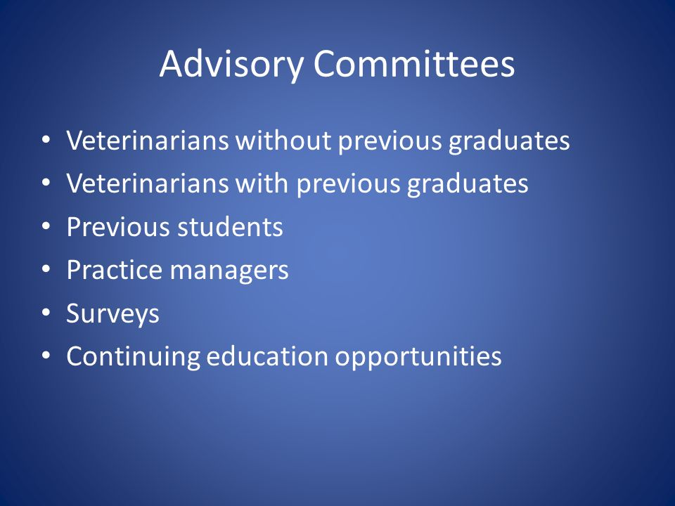 Advisory Committees Veterinarians without previous graduates Veterinarians with previous graduates Previous students Practice managers Surveys Continuing education opportunities