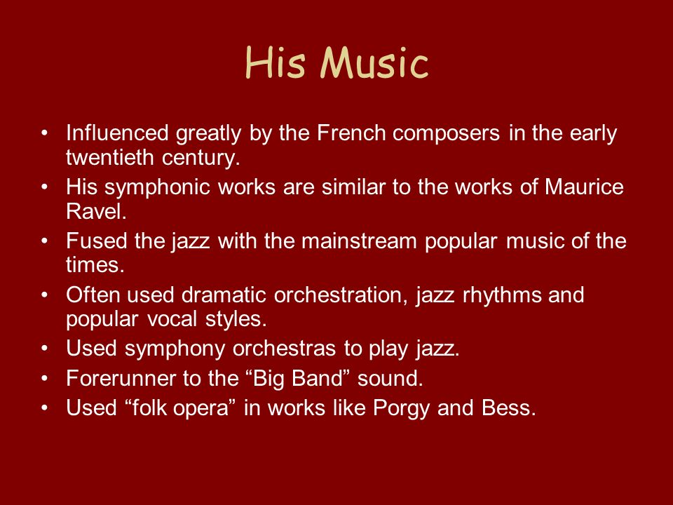 His Music Influenced greatly by the French composers in the early twentieth century.