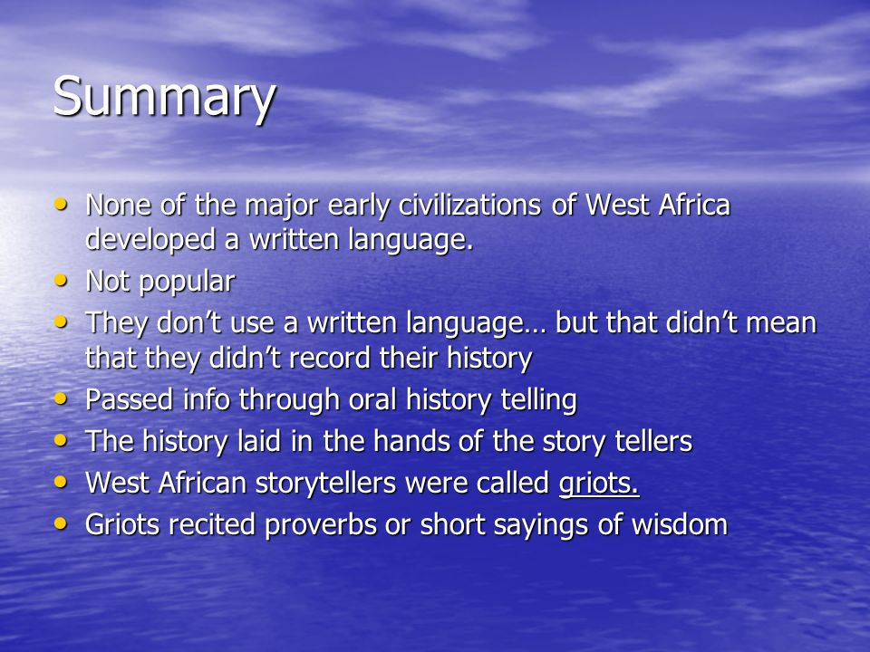 Summary None of the major early civilizations of West Africa developed a written language.
