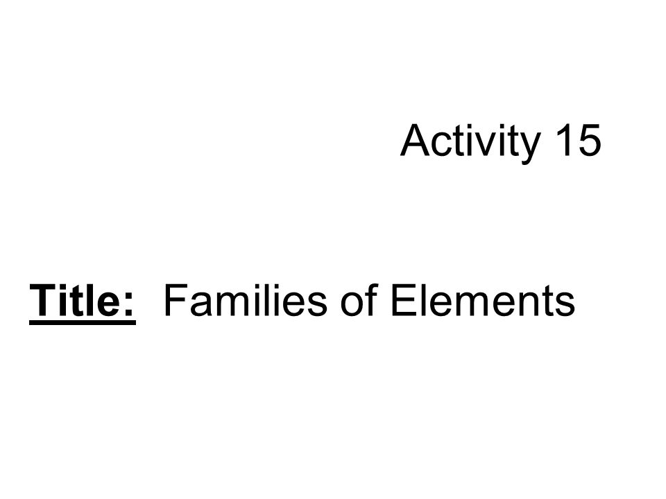 Activity 15 Title: Families of Elements
