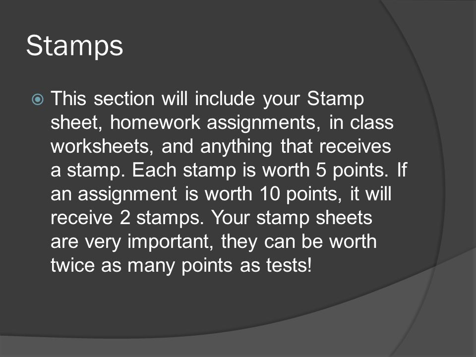 Stamps This section will include your Stamp sheet, homework assignments, in class worksheets, and anything that receives a stamp.