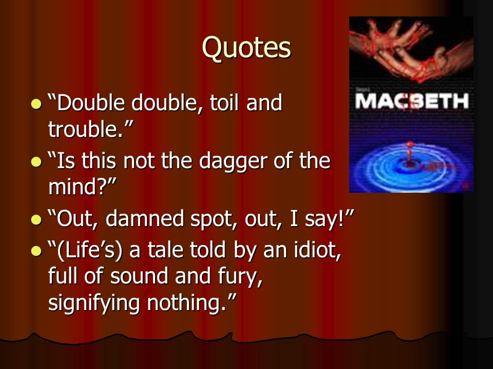 Quotes Double double, toil and trouble. Double double, toil and trouble.