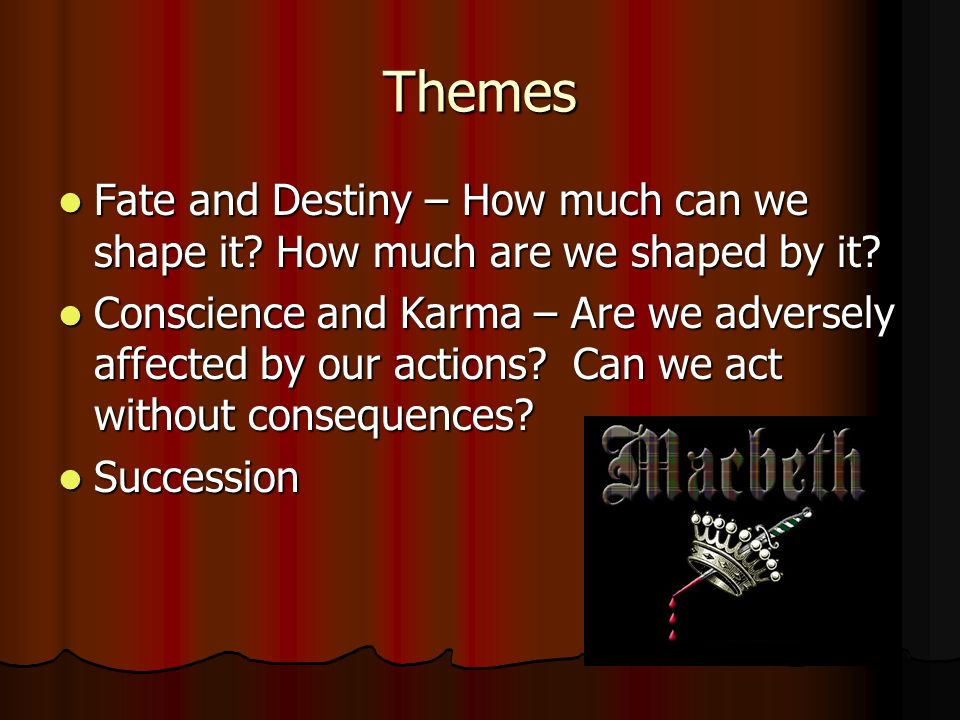 Themes Fate and Destiny – How much can we shape it.