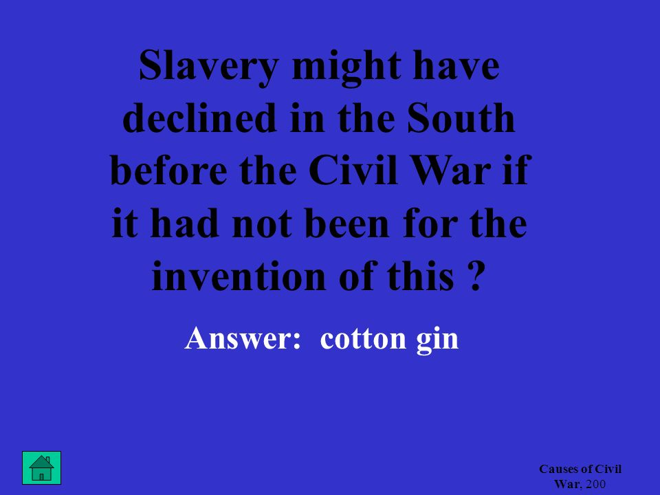 Causes of Civil War, 100 This abolitionist was an escaped slave and later became a publisher of the North Star, an antislavery newspaper Answer: Frederick Douglass