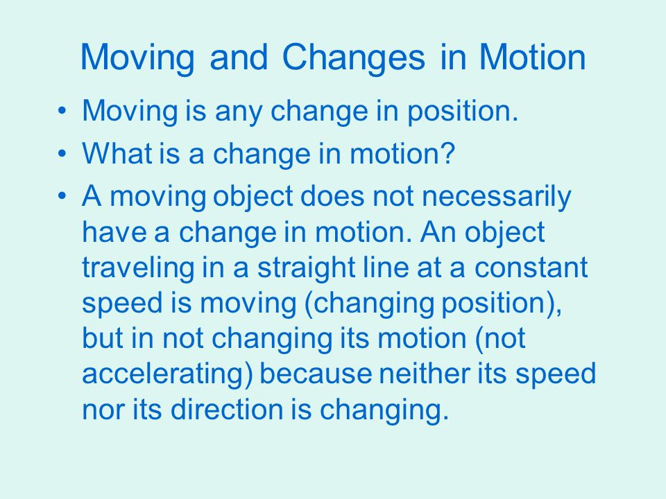 Moving and Changes in Motion Moving is any change in position.