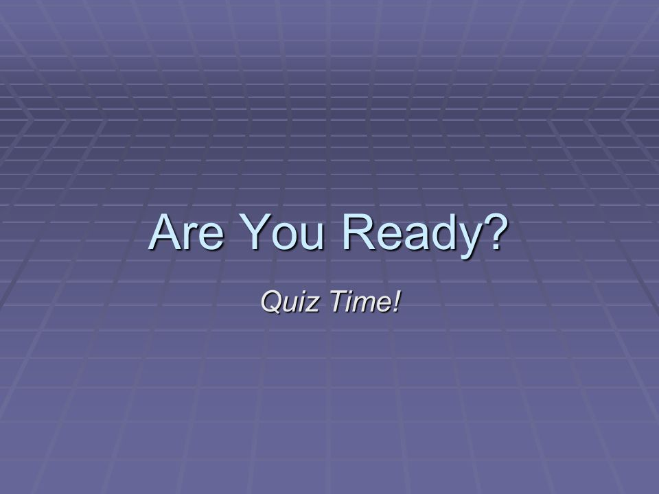 Are You Ready Quiz Time!