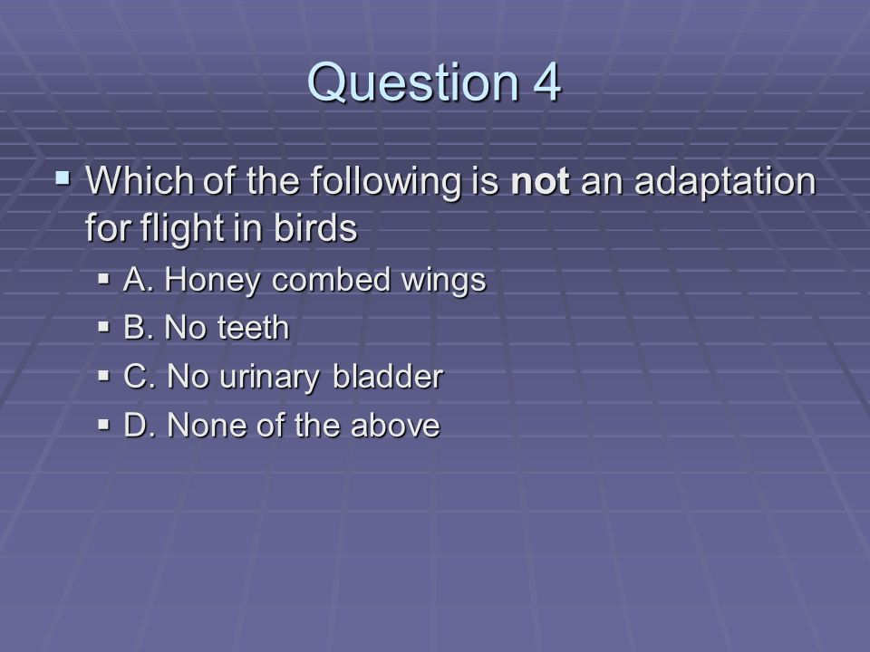 Question 4 Which of the following is not an adaptation for flight in birds Which of the following is not an adaptation for flight in birds A.