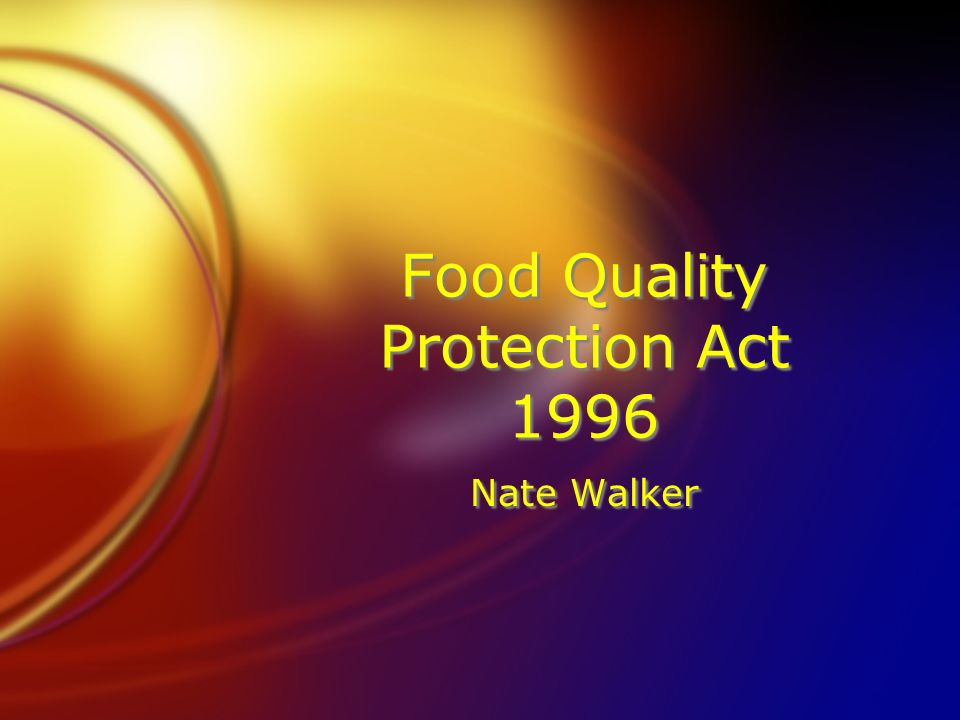 Food Quality Protection Act 1996 Nate Walker