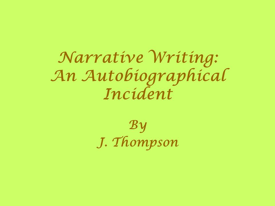 Narrative Writing: An Autobiographical Incident By J. Thompson