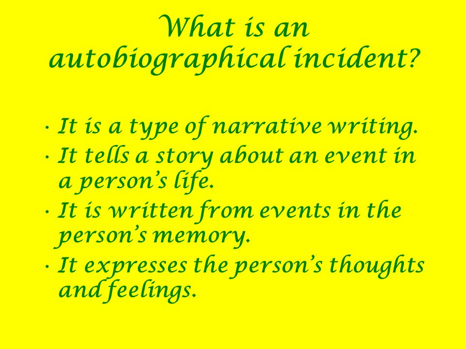 What is an autobiographical incident. It is a type of narrative writing.