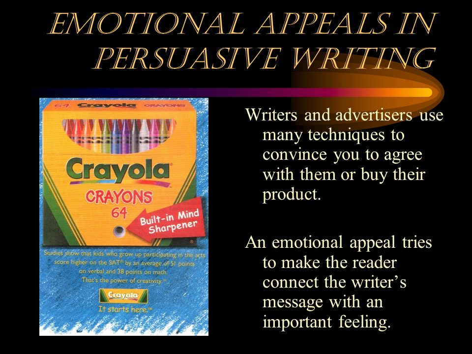 Emotional Appeals in Persuasive Writing How writers and advertisers use your feelings to get you to agree with them.