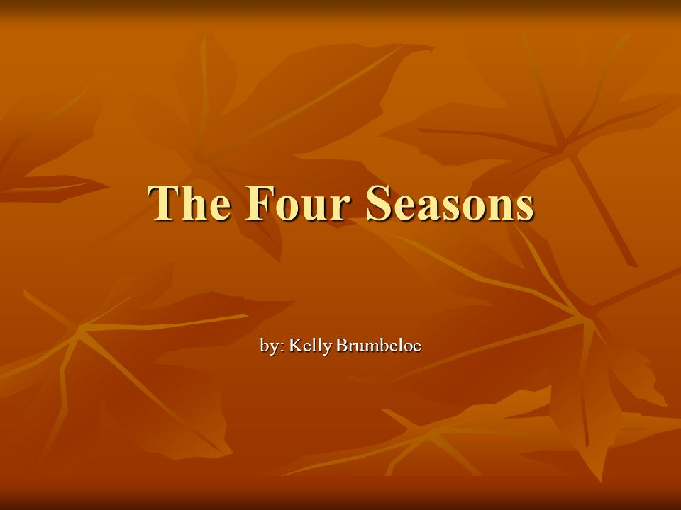 The Four Seasons by: Kelly Brumbeloe