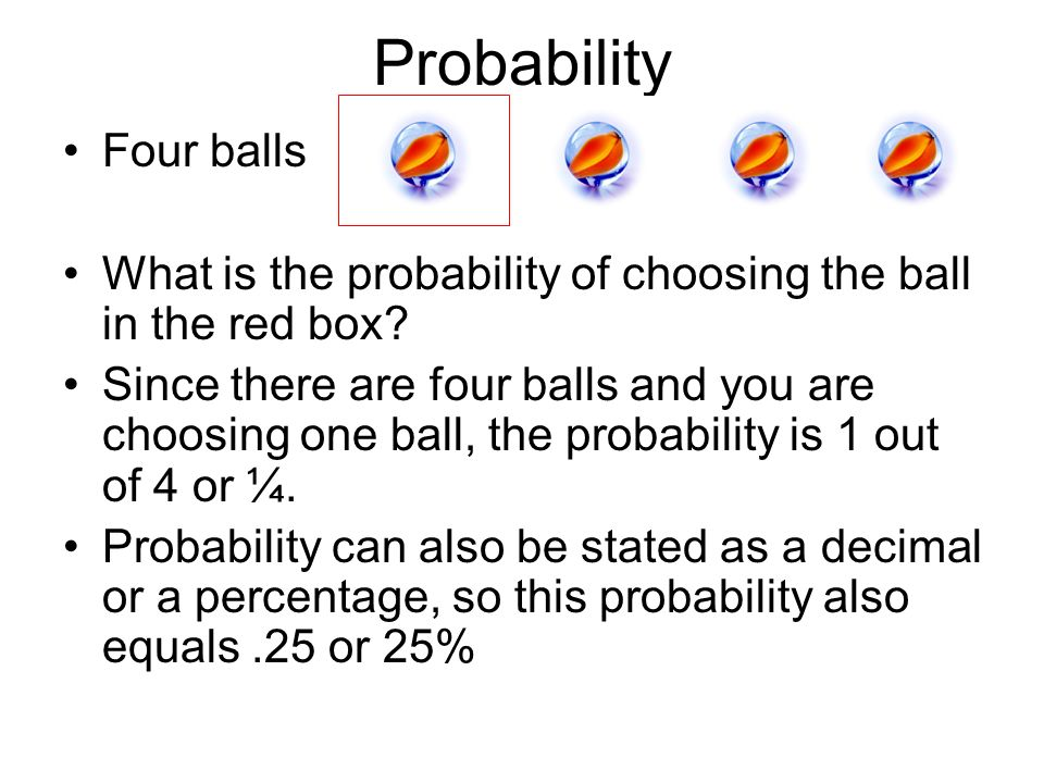 Probability Four balls What is the probability of choosing the ball in the red box.