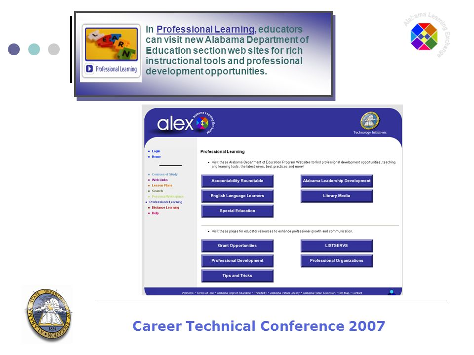 Career Technical Conference 2007 In Professional Learning, educators can visit new Alabama Department of Education section web sites for rich instructional tools and professional development opportunities.