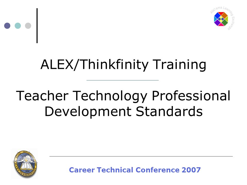 Career Technical Conference 2007 ALEX/Thinkfinity Training Teacher Technology Professional Development Standards