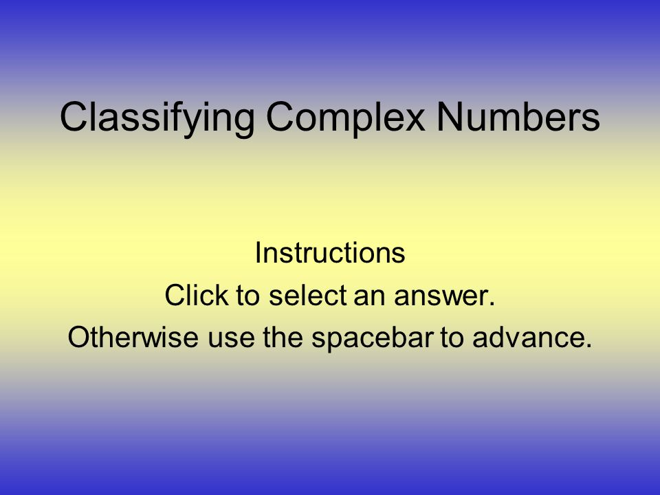 Classifying Complex Numbers Instructions Click to select an answer.