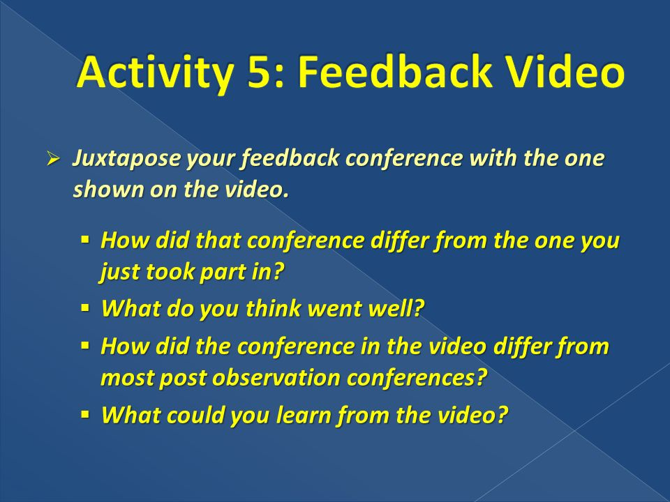 Juxtapose your feedback conference with the one shown on the video.