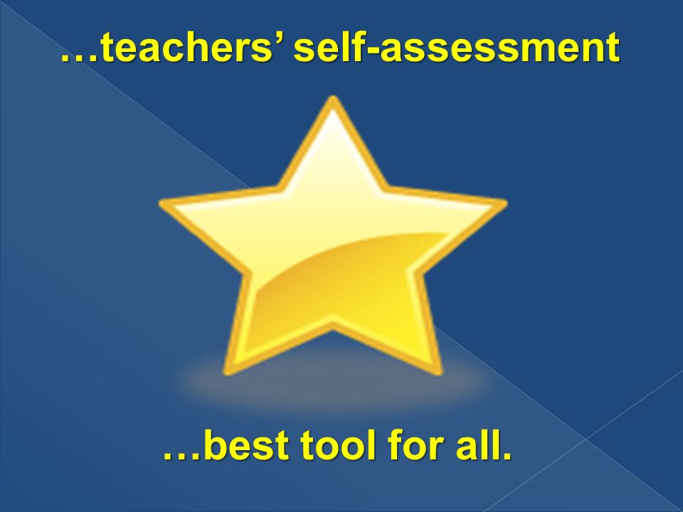 …teachers self-assessment …best tool for all.