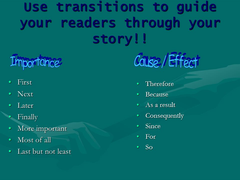 Use transitions to guide your readers through your story!.