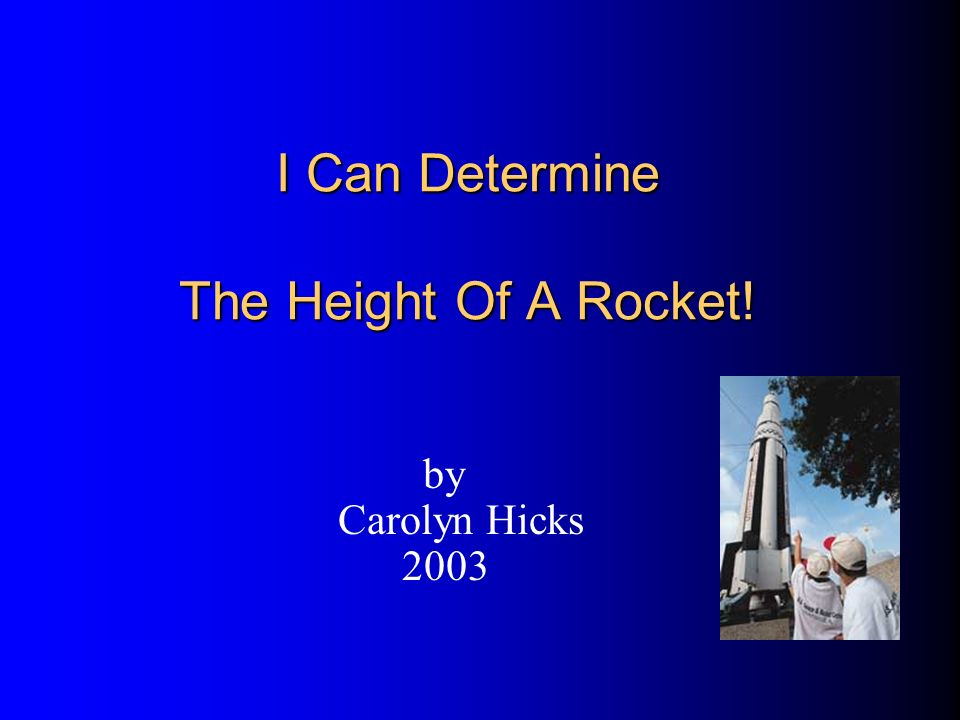 I Can Determine The Height Of A Rocket! by Carolyn Hicks 2003