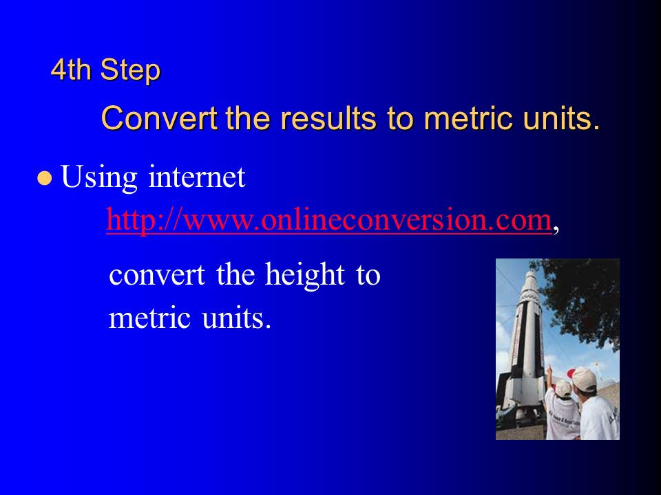 4th Step Using internet Convert the results to metric units.