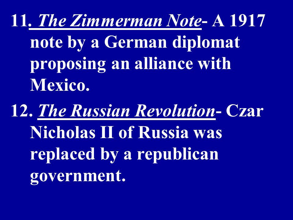11. The Zimmerman Note- A 1917 note by a German diplomat proposing an alliance with Mexico.