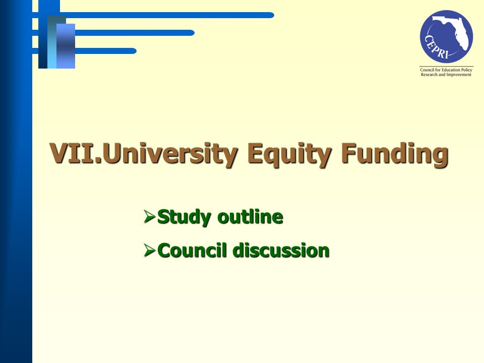 Study outline Study outline Council discussion Council discussion VII.University Equity Funding