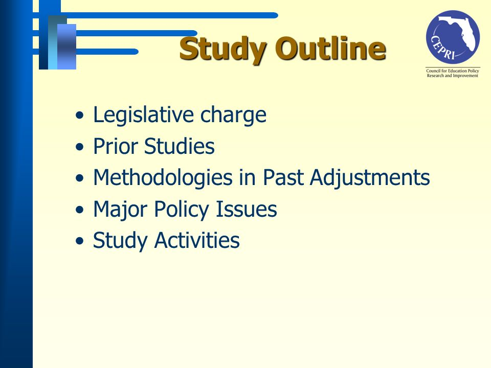 Study Outline Legislative charge Prior Studies Methodologies in Past Adjustments Major Policy Issues Study Activities