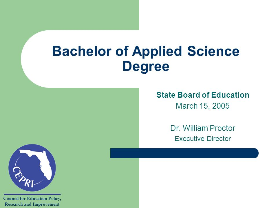 Council for Education Policy, Research and Improvement Bachelor of Applied Science Degree State Board of Education March 15, 2005 Dr.