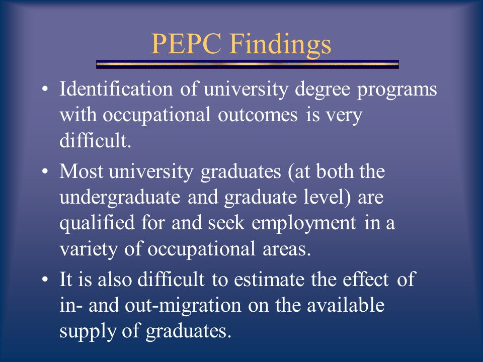 PEPC Findings Identification of university degree programs with occupational outcomes is very difficult.