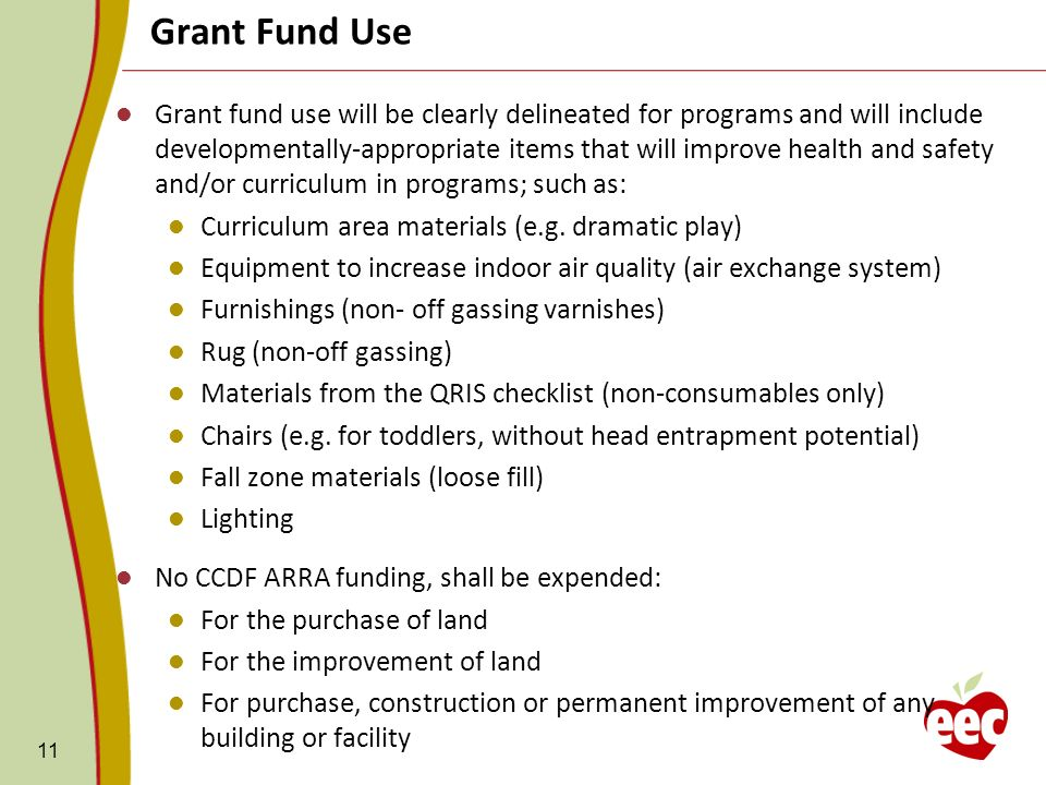 11 Grant fund use will be clearly delineated for programs and will include developmentally-appropriate items that will improve health and safety and/or curriculum in programs; such as: Curriculum area materials (e.g.